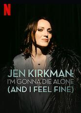 Search netflix Jen Kirkman: I'm Gonna Die Alone (And I Feel Fine)