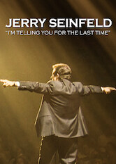 Search netflix Jerry Seinfeld: I'm Telling You for the Last Time