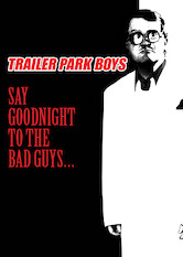 Search netflix Trailer Park Boys: Say Goodnight to the Bad Guys