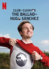 Search netflix Club de Cuervos Presents: The Ballad of Hugo Sánchez
