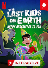 Search netflix The Last Kids on Earth: Happy Apocalypse to You