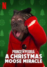 Search netflix Prince of Peoria: A Christmas Moose Miracle