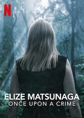 Search netflix Elize Matsunaga: Once Upon a Crime