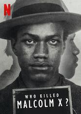 Search netflix Who Killed Malcolm X?