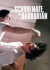 Search netflix My Schoolmate, the Barbarian